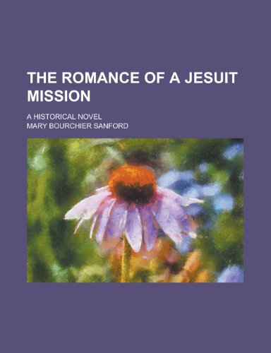 The Romance of a Jesuit Mission; A Historical Novel