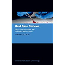 Cold Case Reviews: DNA, Detective Work and Unsolved Major Crimes (Clarendon Studies in Criminology)