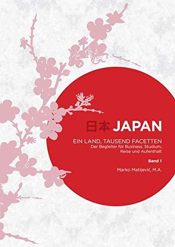 Japan - Ein Land, tausend Facetten / Band 1: Der Begleiter für Business, Studium, Reise und Aufenthalt