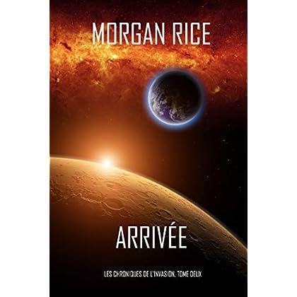 Arrivée (Les Chroniques de l'Invasion, Tome Deux): Un Thriller de Science-fiction