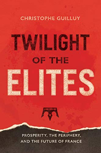 Twilight of the Elites: Prosperity, the Periphery, and the Future of France por Christophe Guilluy