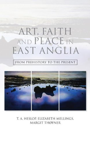 Art, Faith and Place in East Anglia: From Prehistory to the Present by T.A. Heslop (Editor), Elizabeth Mellings (Editor), Margit Thofner (Editor) (20-Dec-2012) Hardcover