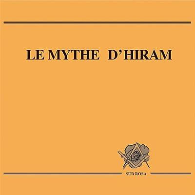 LE MYTHE D'HIRAM - Loge Sub Rosa - Franc-Maçonnerie