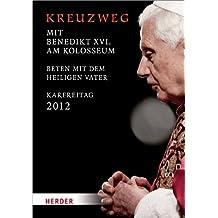 Kreuzweg am Kolosseum: Unter dem Vorsitz des Heiligen Vaters Benedikt XVI. Karfreitag 2012