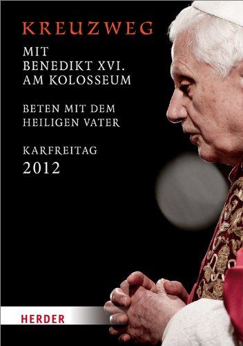 Kreuzweg am Kolosseum: Unter dem Vorsitz des Heiligen Vaters Benedikt XVI. Karfreitag 2012 (Feier Gesangbücher)