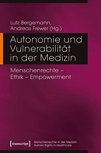 Autonomie und Vulnerabilität in der Medizin: Menschenrechte - Ethik - Empowerment