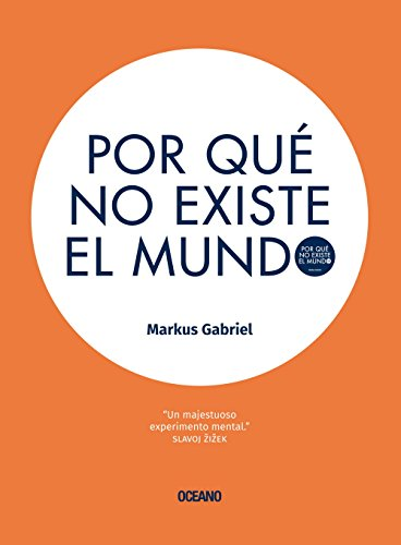 Por Que No Existe El Mundo por Chair in Epistemology Modern and Contemporary Philosophy Markus Gabriel