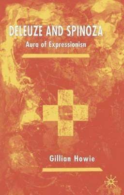 [(Deleuze and Spinoza : Aura of Expressionism)] [By (author) Gillian Howie] published on (September, 2002)