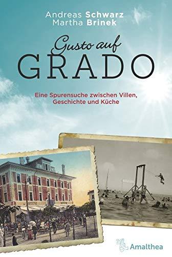 Gusto auf Grado: Eine Spurensuche zwischen Villen, Geschichte und Küche