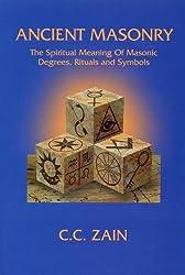 Ancient Masonry: The Spiritual Meaning of Masonic Degrees, Rituals, and Symbols (Brotherhood of light) by C. C. Zain (1994-01-31)