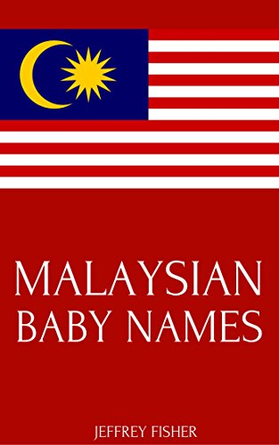 Malaysian Baby Names: Names from Malaysia for Girls and Boys eBook