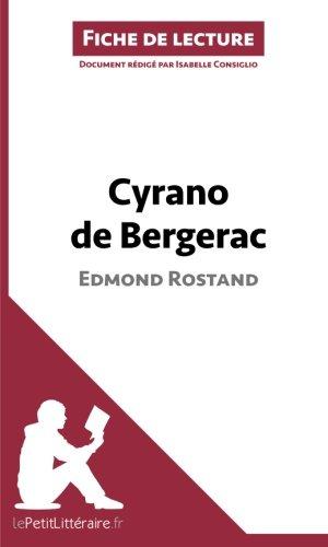 Cyrano de Bergerac de Edmond Rostand (Fiche de lecture): Résumé Complet Et Analyse Détaillée De L'oeuvre par Isabelle Consiglio