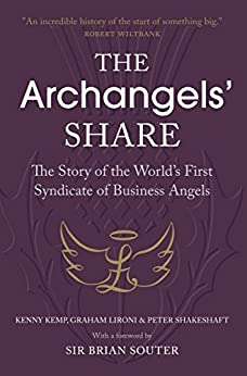 The Archangels' Share: The Story of the World's First Syndicate of Business Angels by [Kemp, Kenny, Lironi, Graham, Shakeshaft, Peter]