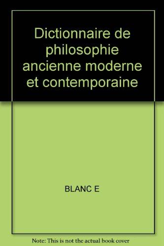 Dictionnaire de Philosophie: Ancienne, Moderne et Contemporaine par É Blanc