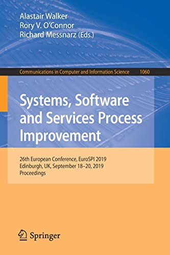 Systems, Software and Services Process Improvement: 26th European Conference, EuroSPI 2019, Edinburgh, UK, September 18-20, 2019, Proceedings ... and Information Science (1060), Band 1060)