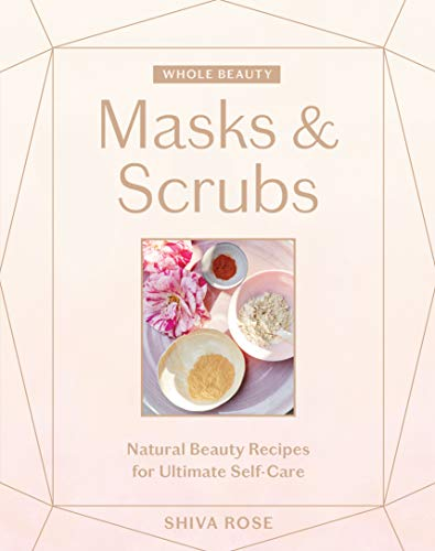 Whole Beauty: Masks & Scrubs: Natural Beauty Recipes for Ultimate Self-Care (English Edition) -