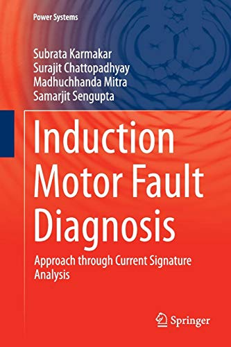 Induction Motor Fault Diagnosis: Approach through Current Signature Analysis (Power Systems)