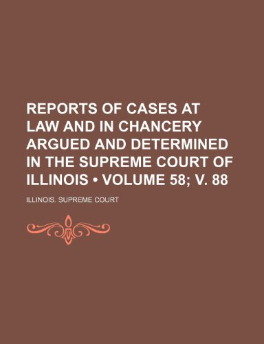Reports of Cases at Law and in Chancery Argued and Determined in the Supreme Court of Illinois (Volume 58; V. 88)