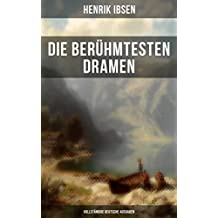 Die berühmtesten Dramen von Henrik Ibsen (Vollständige deutsche Ausgaben): Der Volksfeind + Peer Gynt + Hedda Gabler + Die Wildente + Ein Puppenheim + ... Die Frau vom Meer + Wenn wir Toten erwachen