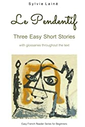 Le Pendentif: Easy Short Stories with English Glossary: Volume 1 (Easy French Reader Series for Beginners)