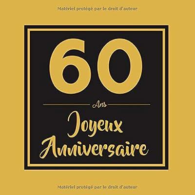 60 ans Joyeux Anniversaire: Livre d'or 60 ans pour les hommes et les femmes, livre d'or d'anniversaire pour collecter les souvenirs (Le livre d'or de mes 60 ans | Cadeau anniversaire 60 ans)