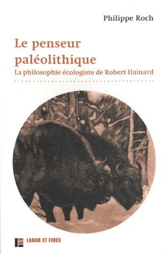Le penseur palolithique: La philosophie cologiste de Robert Hainard