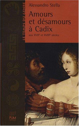 Amours et désamours à Cadix aux XVIIe et XVIIIe siècles par Alessandro Stella