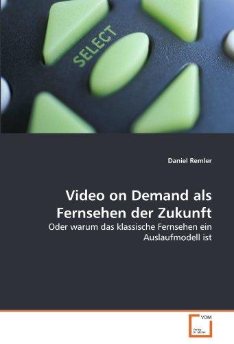 Buchcover: Video on Demand als Fernsehen der Zukunft: Oder warum das klassische Fernsehen ein Auslaufmodell ist