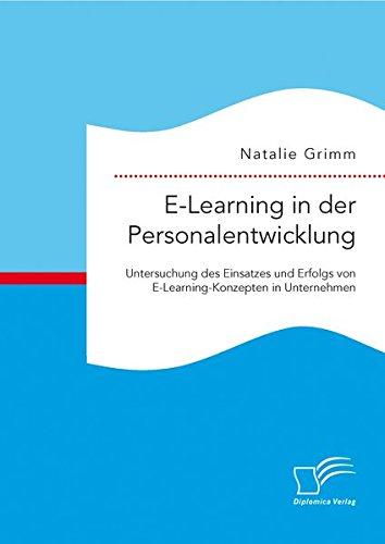 E-Learning in der Personalentwicklung: Untersuchung des Einsatzes und Erfolgs von E-Learning-Konzepten in Unternehmen