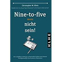 Nine-to-five muss nicht sein!: Eine unfehlbare Anleitung zu finanzieller Freiheit und sicherem Vermögensaufbau durch passives Einkommen
