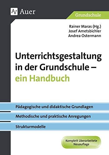 Unterrichtsgestaltung in der Grundschule. Ein Handbuch: Pädagogische und didaktische Grundlagen - metho dische und praktische Anregungen - Strukturmodell (1. bis 4. Klasse)