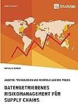 Datengetriebenes Risikomanagement für Supply Chains. Ansätze, Technologien und Beispiele aus der Praxis