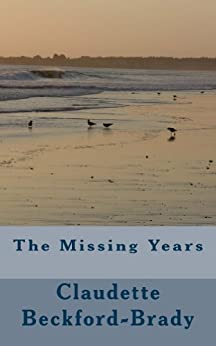 The Missing Years by [Beckford-Brady, Claudette]