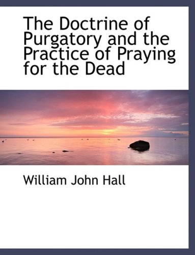 The Doctrine of Purgatory and the Practice of Praying for the Dead