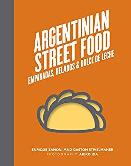 Argentinian Street Food: Empanadas, helados and dulce de leche (English Edition) de