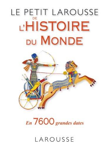 Le petit Larousse de l'histoire du monde : En 7650 grandes dates