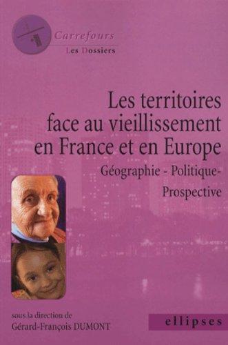 Les territoires face au vieillissement en Europe : Géographie - Politique - Prospective