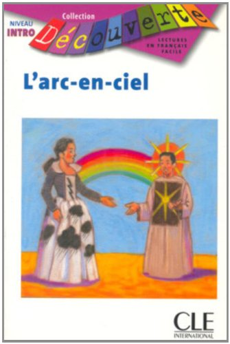 Decouverte: L'ARC-En-Ciel - Grand Debutant (Decouverte: Lectures En Francais Facile)