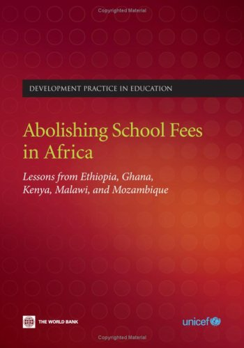 Abolishing School Fees in Africa: Lessons from Ethiopia, Ghana, Kenya, Malawi, and Mozambique: Lessons Learned from Ethiopia, Ghana, Kenya, Malawi and Mozambique (Development practice in education)