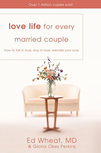 Love Life for Every Married Couple: How to Fall in Love, Stay in Love, Rekindle Your Love by Ed Wheat (1980-10-26)