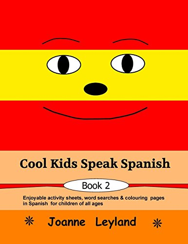 Cool Kids Speak Spanish - Book 2: Enjoyable activity sheets, word searches & colouring pages for children of all ages por Joanne Leyland