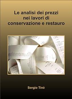 Analisi dei prezzi nei lavori di conservazione e restauro (Strumenti per la progettazione Vol. 1) (Italian Edition) by [Tinè, Sergio]