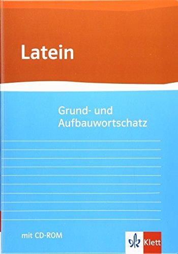 Grund- und Aufbauwortschatz Latein: Neubearbeitung von Gunter H. Klemm mit CD-ROM (virtuelle Vokabelkartei) Klasse 10-13