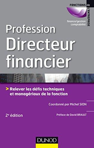 Profession Directeur financier - 2e éd.: Relever les défis techniques et managériaux de la fonction