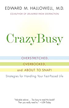 CrazyBusy: Overstretched, Overbooked, and About to Snap! Strategies for Handling Your Fast- Paced Life (English Edition) von [Hallowell Md, Edward M.]