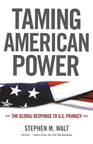 Taming American Power: The Global Response to U.S. Primacy por Stephen M Walt