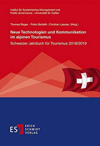 Neue Technologien und Kommunikation im alpinen Tourismus: Schweizer Jahrbuch für Tourismus 2018/2019 (St. Galler Schriften für Tourismus und Verkehr, Band 10)