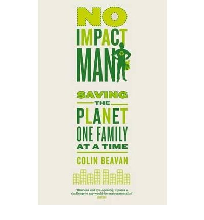 No Impact Man: Saving the Planet One Family at a Time (Paperback) - Common