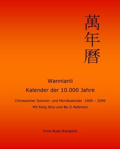 Wannianli - Kalender der 10.000 Jahre: Chinesischer Sonnen- und Mondkalender 1900-2099 mit Feng Shui und Ba Zi Referenz