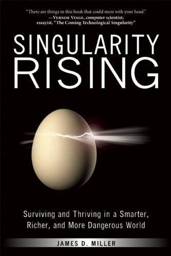 Singularity Rising: Surviving and Thriving in a Smarter, Richer, and More Dangerous World - James D. Miller